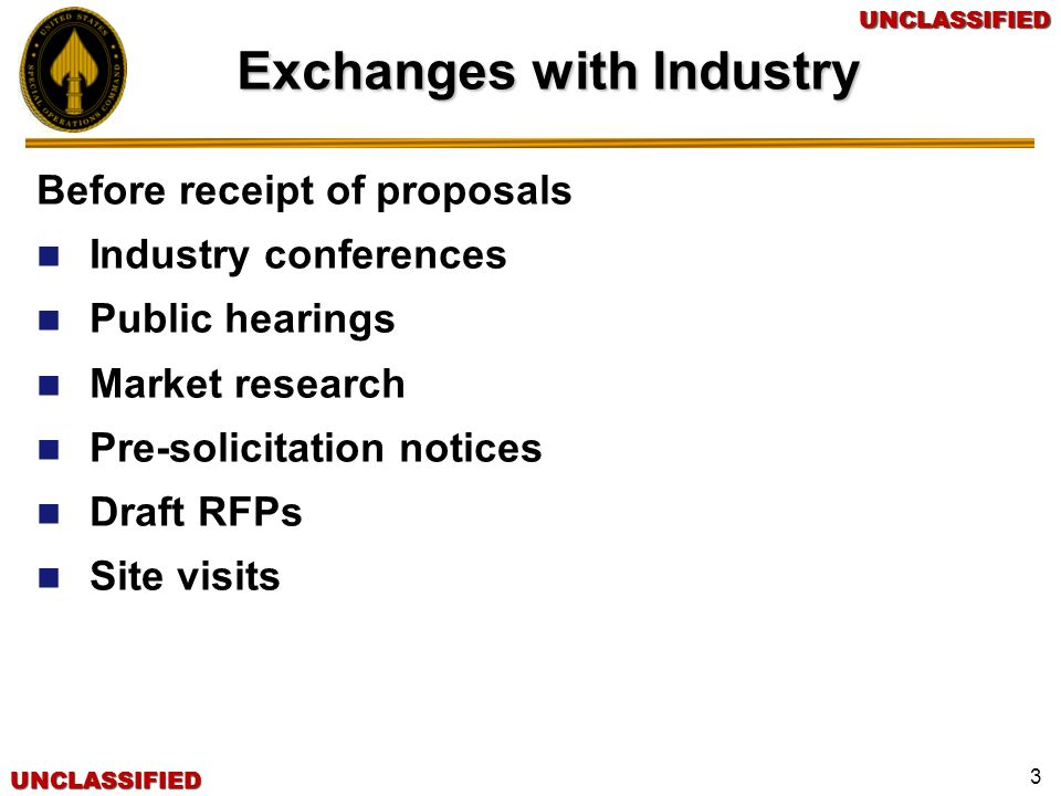 UNCLASSIFIEDUNCLASSIFIEDUNCLASSIFIEDUNCLASSIFIED 3 Exchanges with Industry Before receipt of proposals Industry conferences Public hearings Market res