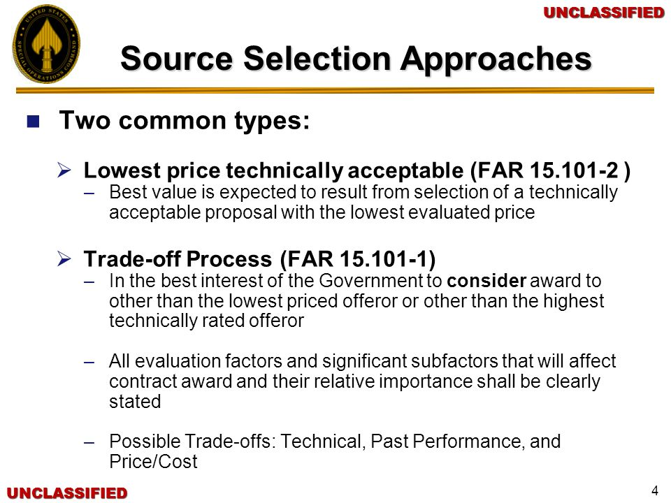 UNCLASSIFIEDUNCLASSIFIEDUNCLASSIFIEDUNCLASSIFIED 5 Source Source Selection Process Receive procurement request package Develop the acquisition strategy/plan Prepare and issue the solicitation Receive proposals Conduct initial proposal evaluation Establish competitive range Conduct meaningful discussions Request final proposal revision Conduct final proposal evaluation Source selection decision Award Debrief unsuccessful offerors Understanding the whole process before you begin is critical.