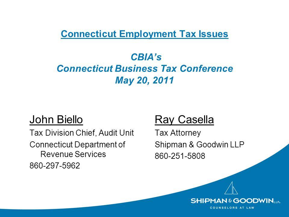 Connecticut Employment Tax Issues CBIAs Connecticut Business Tax Conference May 20, 2011 John Biello Tax Division Chief, Audit Unit Connecticut Depart