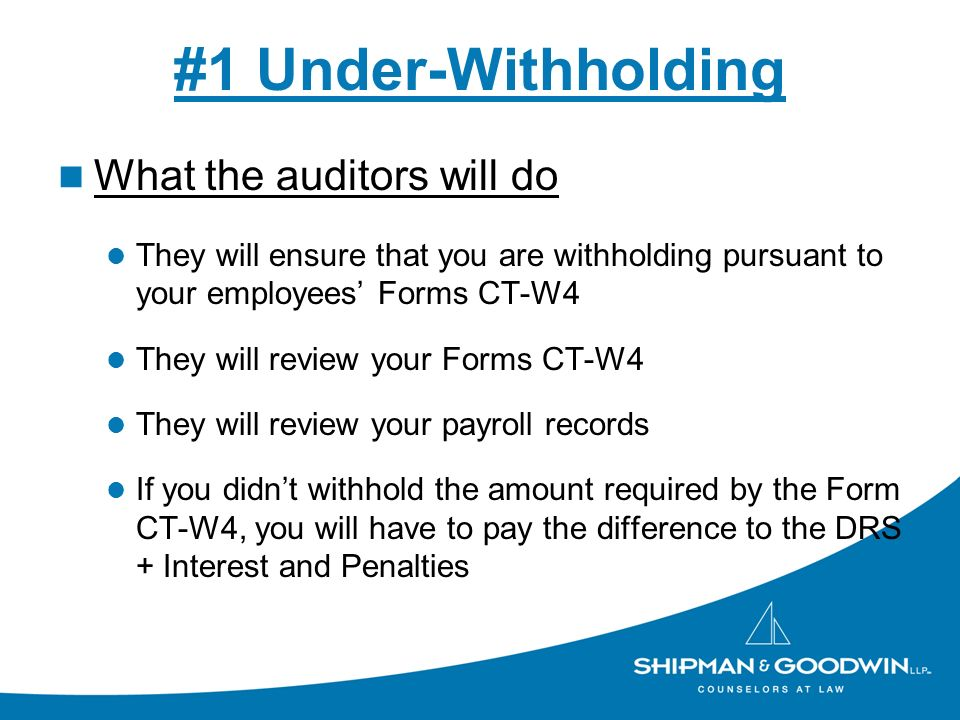 #1 Under-Withholding What the auditors will do They will ensure that you are withholding pursuant to your employees Forms CT-W4 They will review your