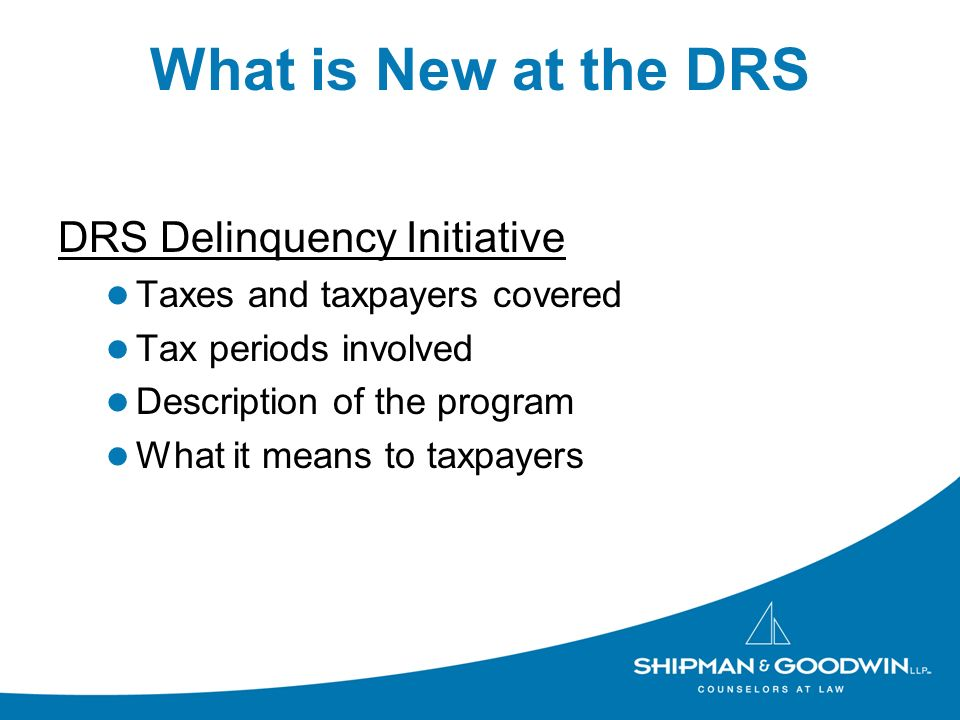 What is New at the DRS DRS Delinquency Initiative Taxes and taxpayers covered Tax periods involved Description of the program What it means to taxpaye