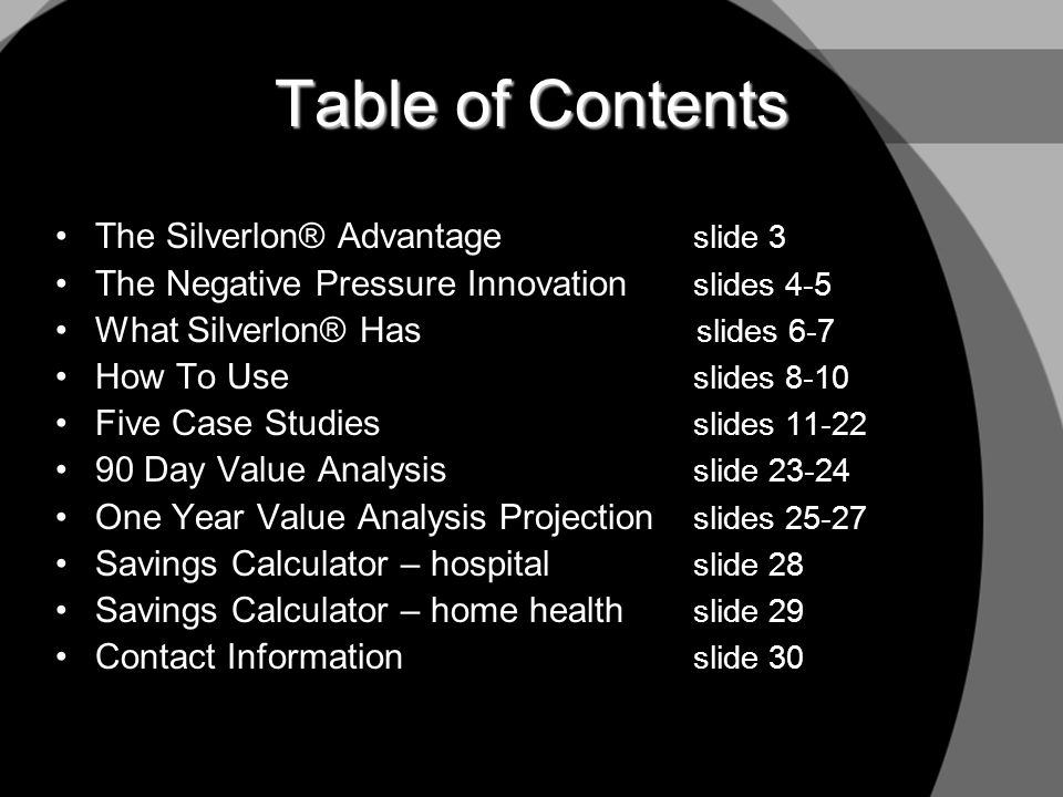 Table of Contents The Silverlon® Advantage slide 3 The Negative Pressure Innovation slides 4-5 What Silverlon® Has slides 6-7 How To Use slides 8-10 F