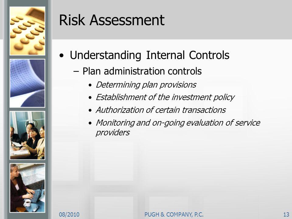 08/2010PUGH & COMPANY, P.C.13 Risk Assessment Understanding Internal Controls –Plan administration controls Determining plan provisions Establishment