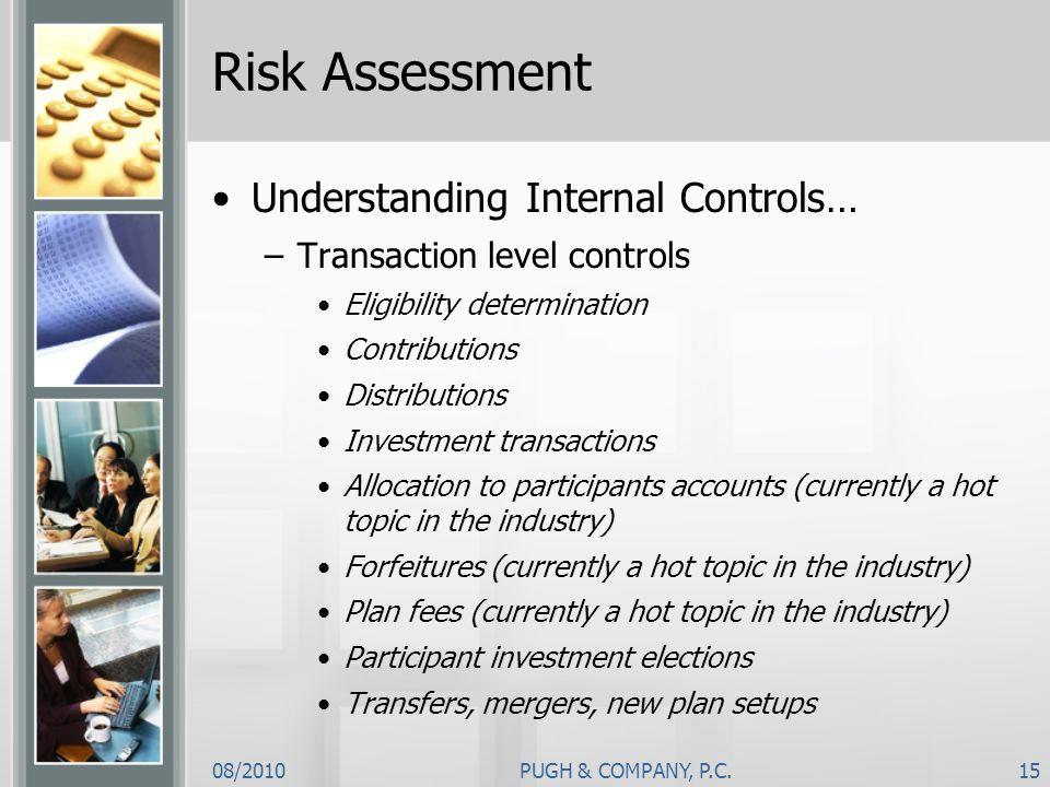08/2010PUGH & COMPANY, P.C.15 Risk Assessment Understanding Internal Controls… –Transaction level controls Eligibility determination Contributions Dis