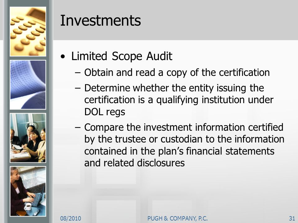 08/2010PUGH & COMPANY, P.C.31 Investments Limited Scope Audit –Obtain and read a copy of the certification –Determine whether the entity issuing the c