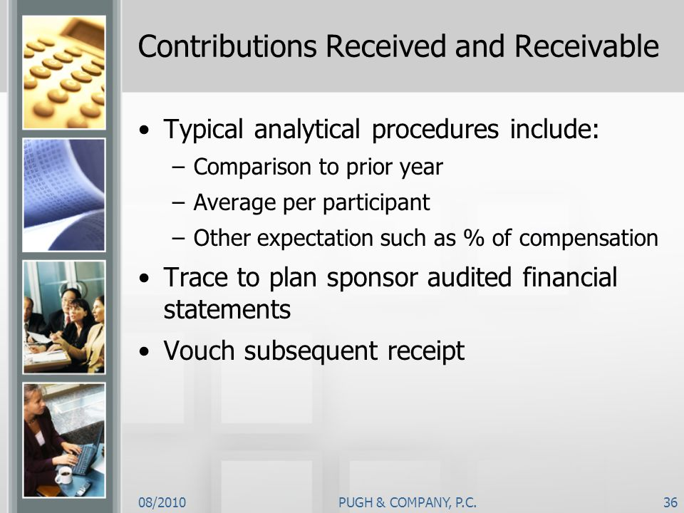 08/2010PUGH & COMPANY, P.C.36 Contributions Received and Receivable Typical analytical procedures include: –Comparison to prior year –Average per part