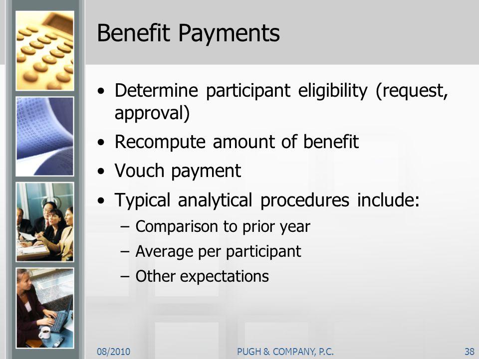08/2010PUGH & COMPANY, P.C.38 Benefit Payments Determine participant eligibility (request, approval) Recompute amount of benefit Vouch payment Typical