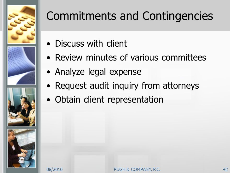 08/2010PUGH & COMPANY, P.C.42 Commitments and Contingencies Discuss with client Review minutes of various committees Analyze legal expense Request aud