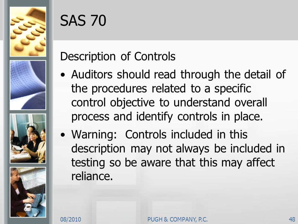 08/2010PUGH & COMPANY, P.C.48 SAS 70 Description of Controls Auditors should read through the detail of the procedures related to a specific control o