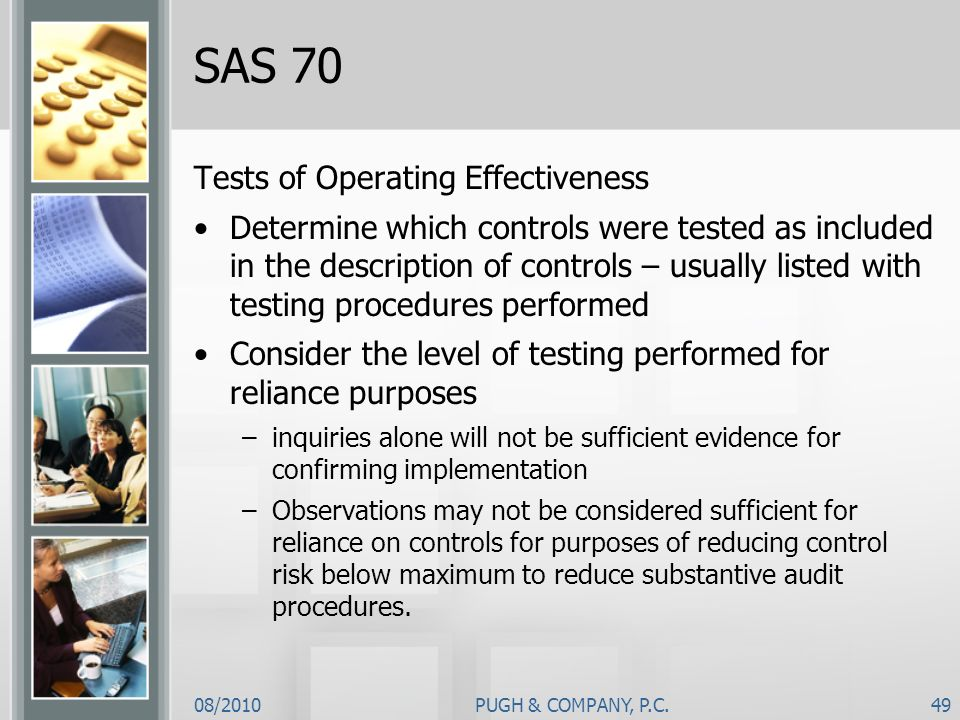08/2010PUGH & COMPANY, P.C.49 SAS 70 Tests of Operating Effectiveness Determine which controls were tested as included in the description of controls