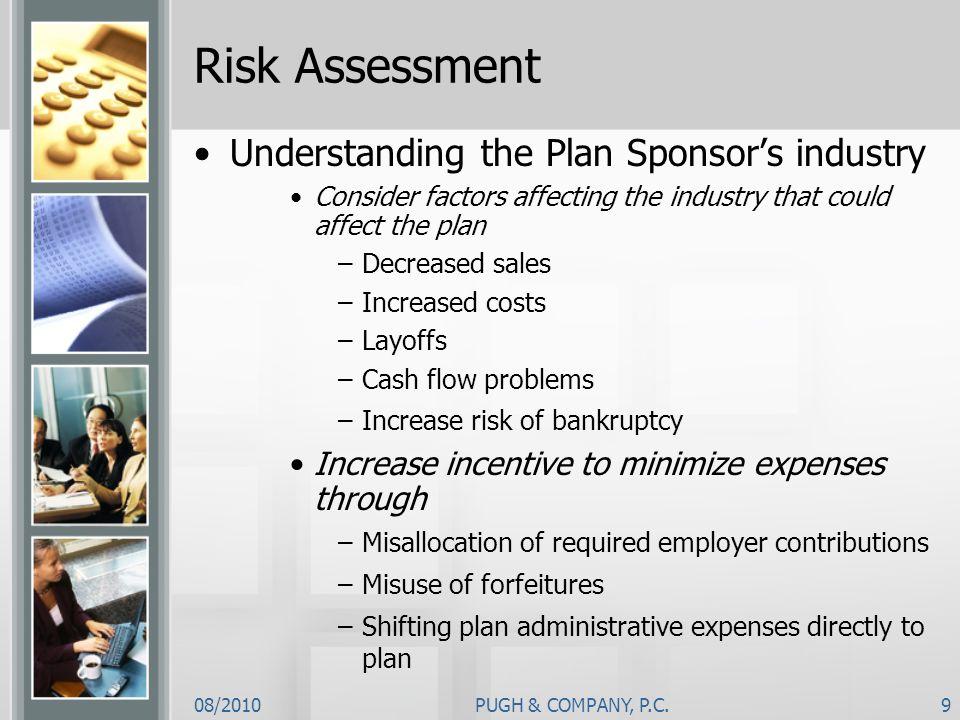 08/2010PUGH & COMPANY, P.C.9 Risk Assessment Understanding the Plan Sponsors industry Consider factors affecting the industry that could affect the pl