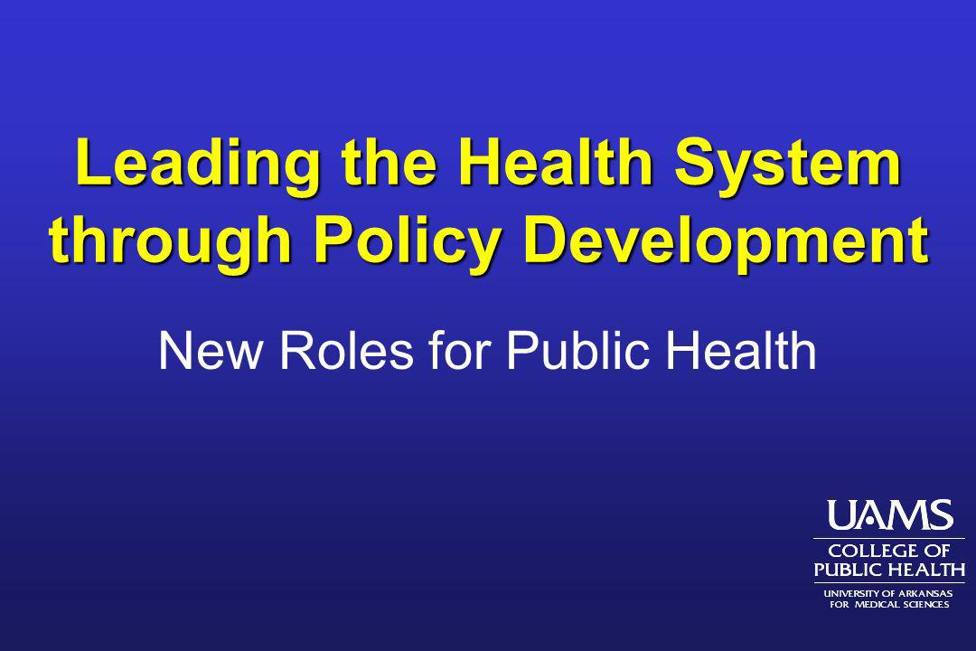 Leading the Health System through Policy Development New Roles for Public Health