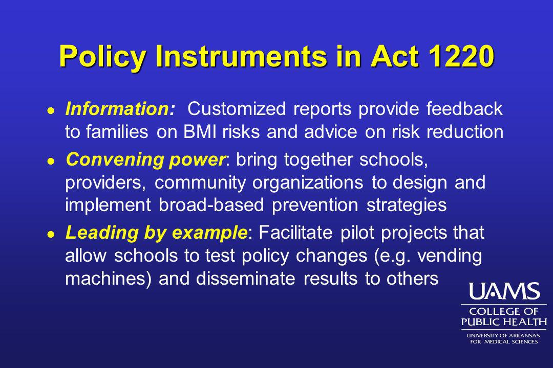 Policy Instruments in Act 1220 l Information: Customized reports provide feedback to families on BMI risks and advice on risk reduction l Convening po