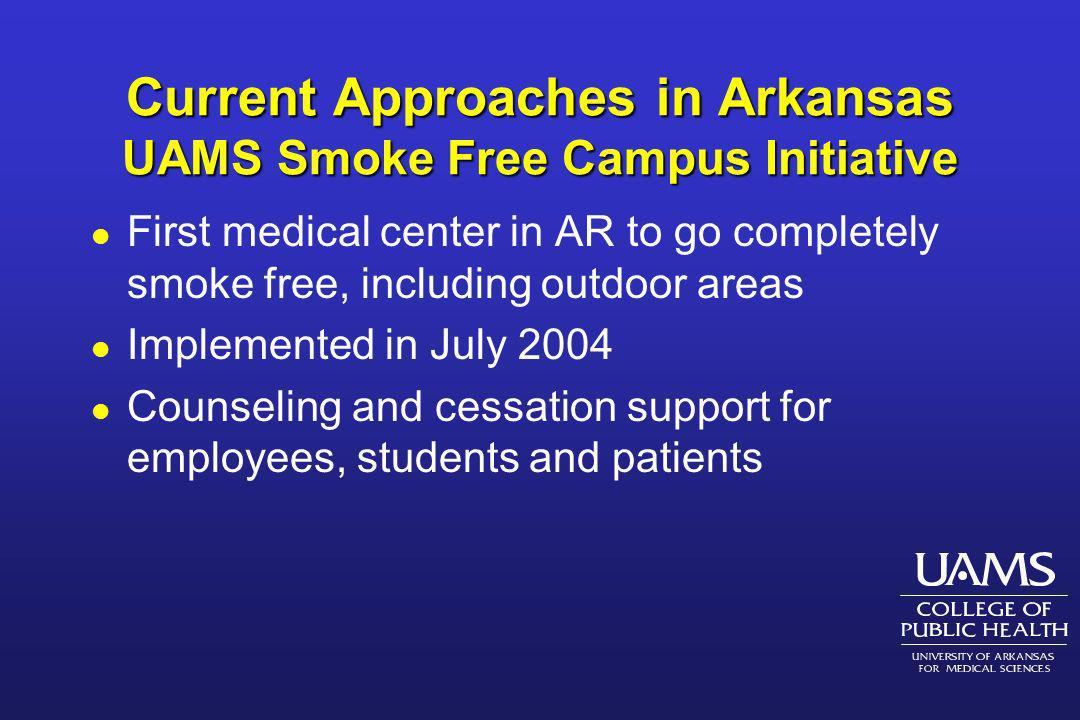 Policy Instruments in Smoke Free Campus Initiative l Financing: enhanced coverage for cessation counseling and aides l Leading by Example: Promotion of UAMS policies designed to encourage other hospitals and work sites to follow suit