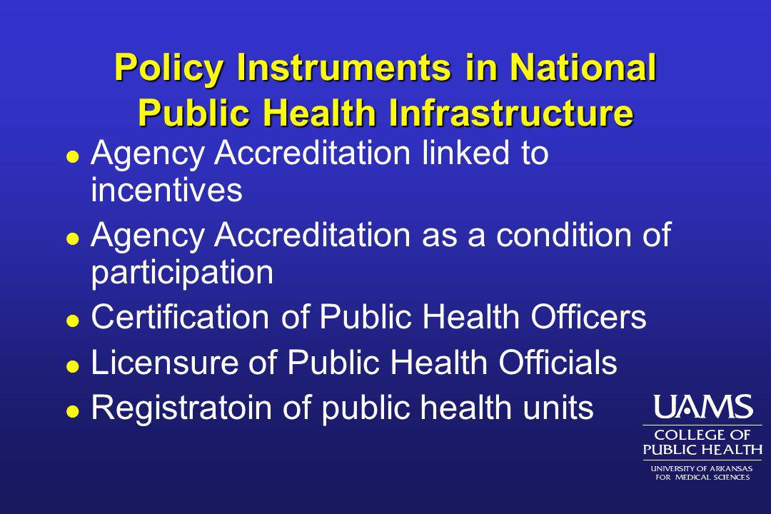 Policy Instruments in National Public Health Infrastructure l Agency Accreditation linked to incentives l Agency Accreditation as a condition of parti
