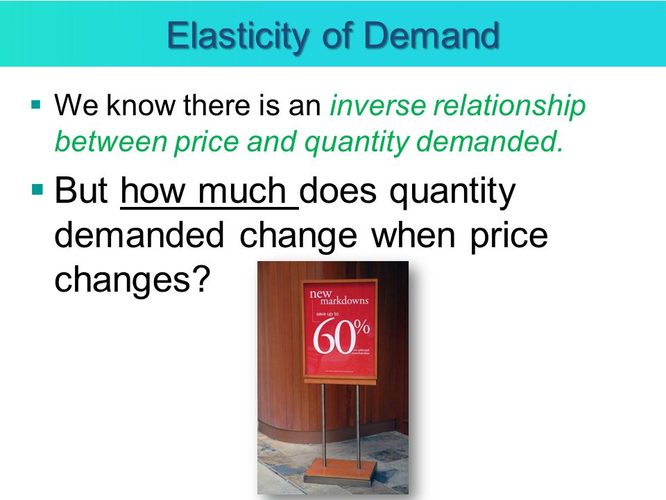 Elasticity of Demand Elasticity of demand - a measure of how responsive the quantity demanded is to a change in price more responsive equals more elastic.