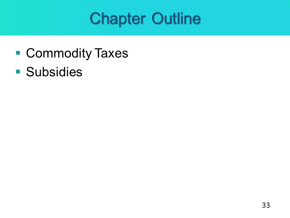Chapter Outline Commodity Taxes Subsidies 33