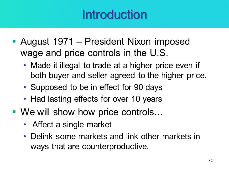 Introduction August 1971 – President Nixon imposed wage and price controls in the U.S. Made it illegal to trade at a higher price even if both buyer a