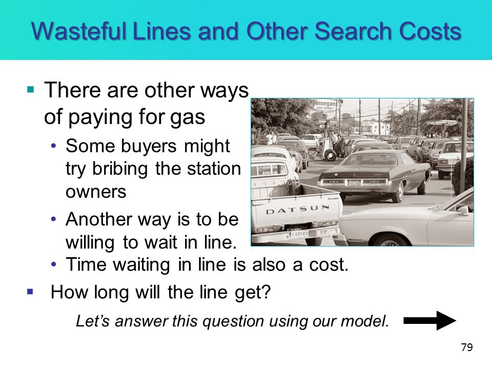 Wasteful Lines and Other Search Costs There are other ways of paying for gas Some buyers might try bribing the station owners Another way is to be wil