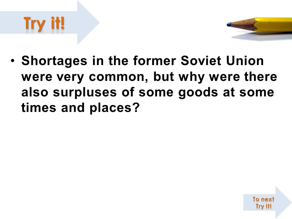 Shortages in the former Soviet Union were very common, but why were there also surpluses of some goods at some times and places?