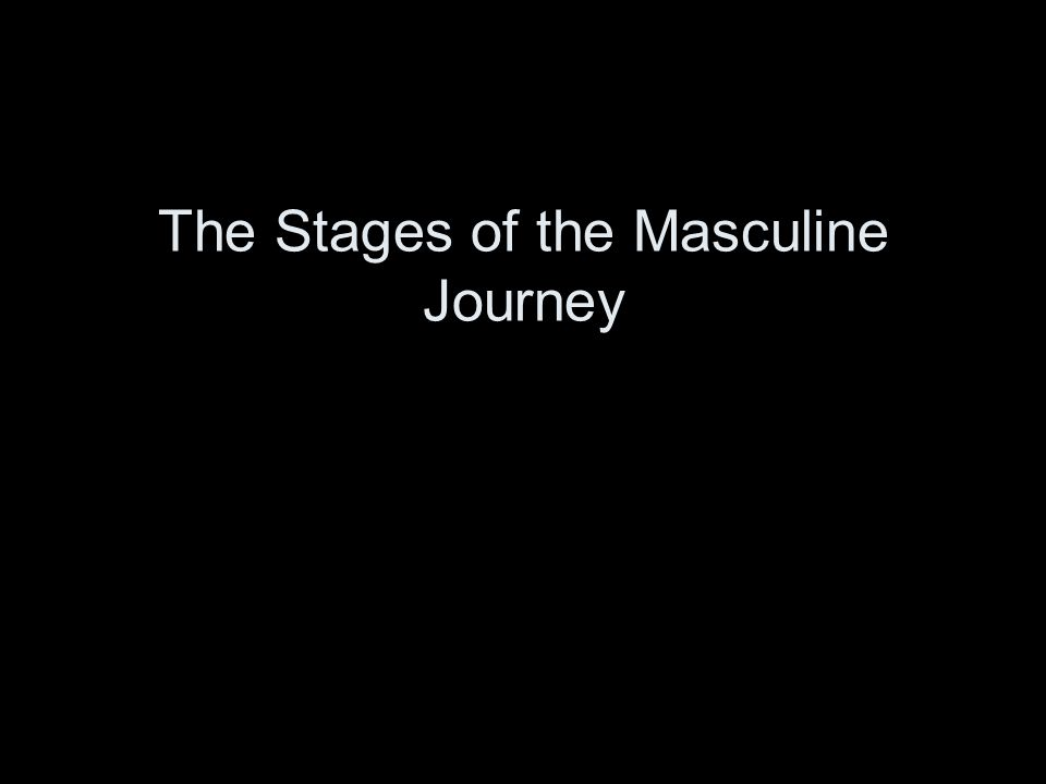 The Stages of the Masculine Journey