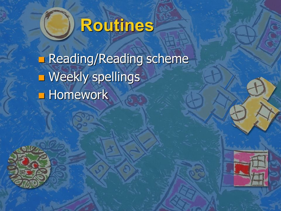 Routines n Reading/Reading scheme n Weekly spellings n Homework