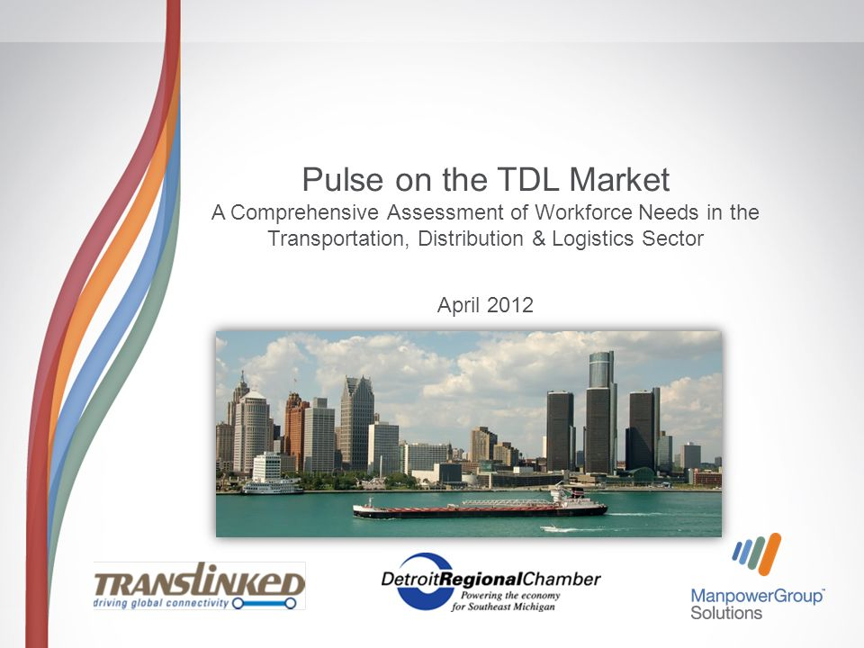 Pulse on the TDL Market A Comprehensive Assessment of Workforce Needs in the Transportation, Distribution & Logistics Sector April 2012