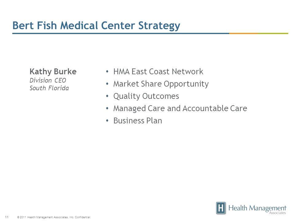 © 2011 Health Management Associates, Inc. Confidential. 11 Bert Fish Medical Center Strategy HMA East Coast Network Market Share Opportunity Quality O