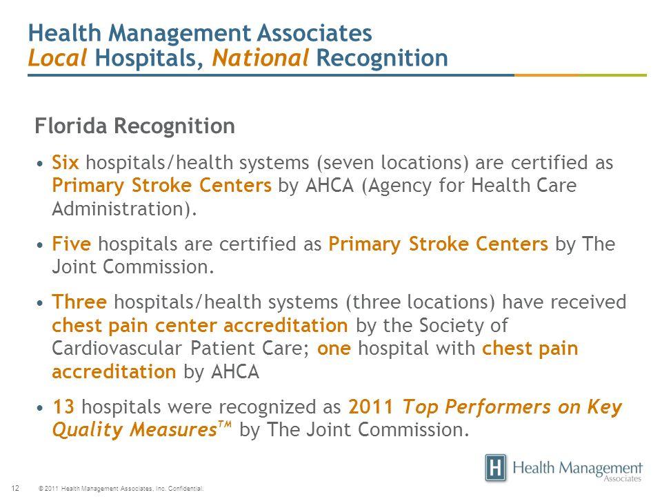 © 2011 Health Management Associates, Inc. Confidential. 12 Health Management Associates Local Hospitals, National Recognition Florida Recognition Six