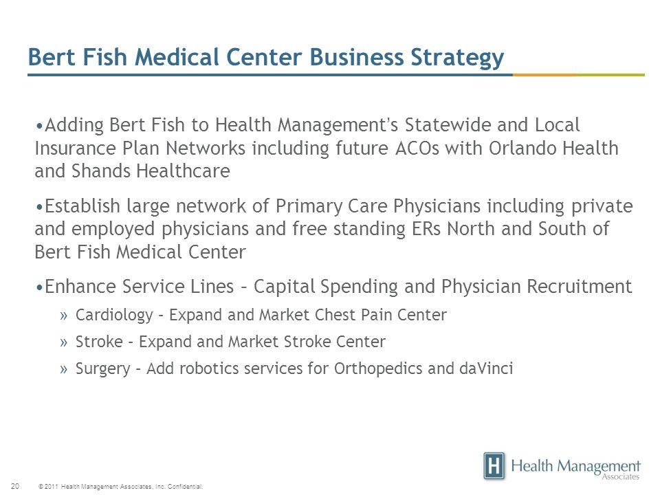 © 2011 Health Management Associates, Inc. Confidential. 20 Bert Fish Medical Center Business Strategy Adding Bert Fish to Health Managements Statewide