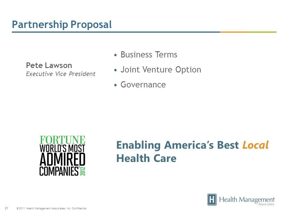 © 2011 Health Management Associates, Inc. Confidential. 21 Partnership Proposal Business Terms Joint Venture Option Governance Pete Lawson Executive V