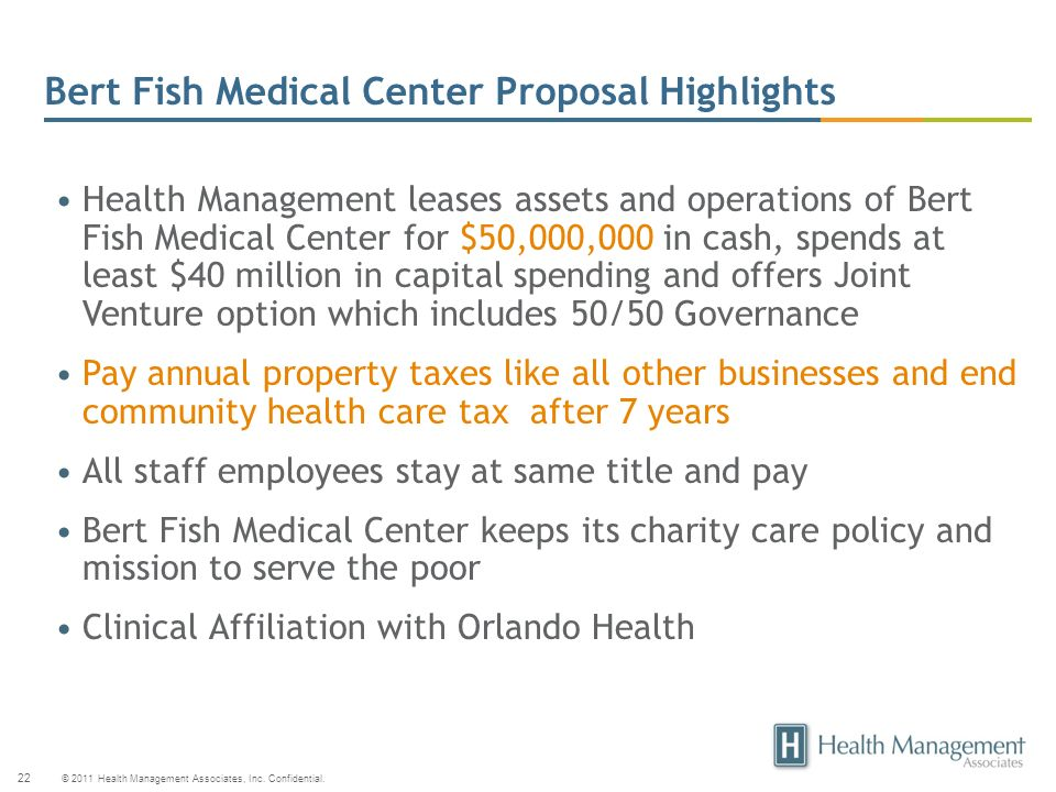 © 2011 Health Management Associates, Inc. Confidential. 22 Bert Fish Medical Center Proposal Highlights Health Management leases assets and operations