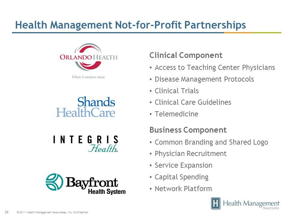 © 2011 Health Management Associates, Inc. Confidential. 26 Clinical Component Access to Teaching Center Physicians Disease Management Protocols Clinic