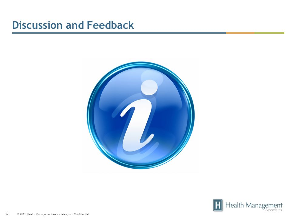 © 2011 Health Management Associates, Inc. Confidential. 32 Discussion and Feedback