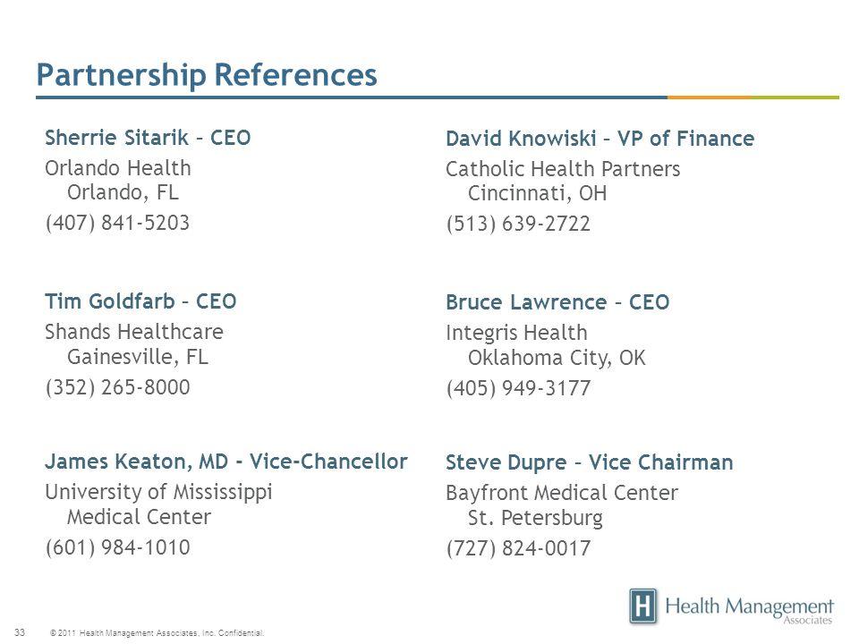 © 2011 Health Management Associates, Inc. Confidential. 33 Sherrie Sitarik – CEO Orlando Health Orlando, FL (407) 841-5203 Tim Goldfarb – CEO Shands H