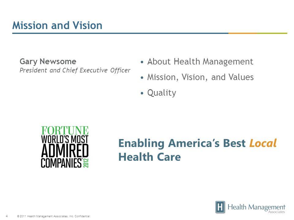 © 2011 Health Management Associates, Inc. Confidential. 4 Mission and Vision About Health Management Mission, Vision, and Values Quality Gary Newsome