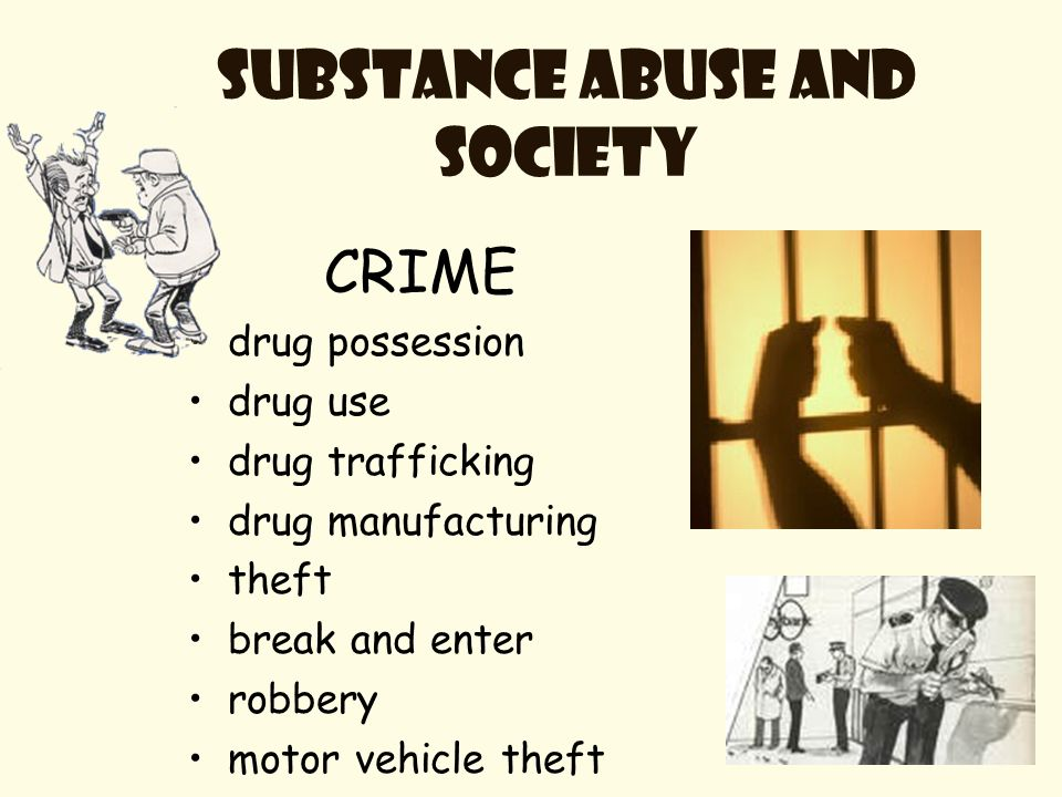 Substance abuse and society CRIME drug possession drug use drug trafficking drug manufacturing theft break and enter robbery motor vehicle theft