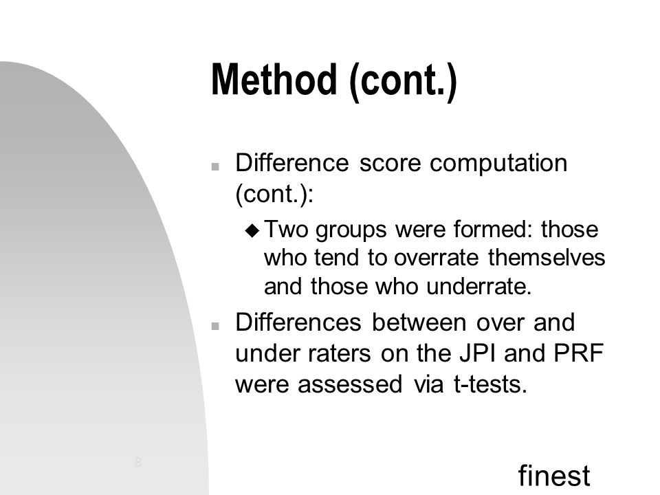 finest 8 Method (cont.) n Difference score computation (cont.): u Two groups were formed: those who tend to overrate themselves and those who underrate.