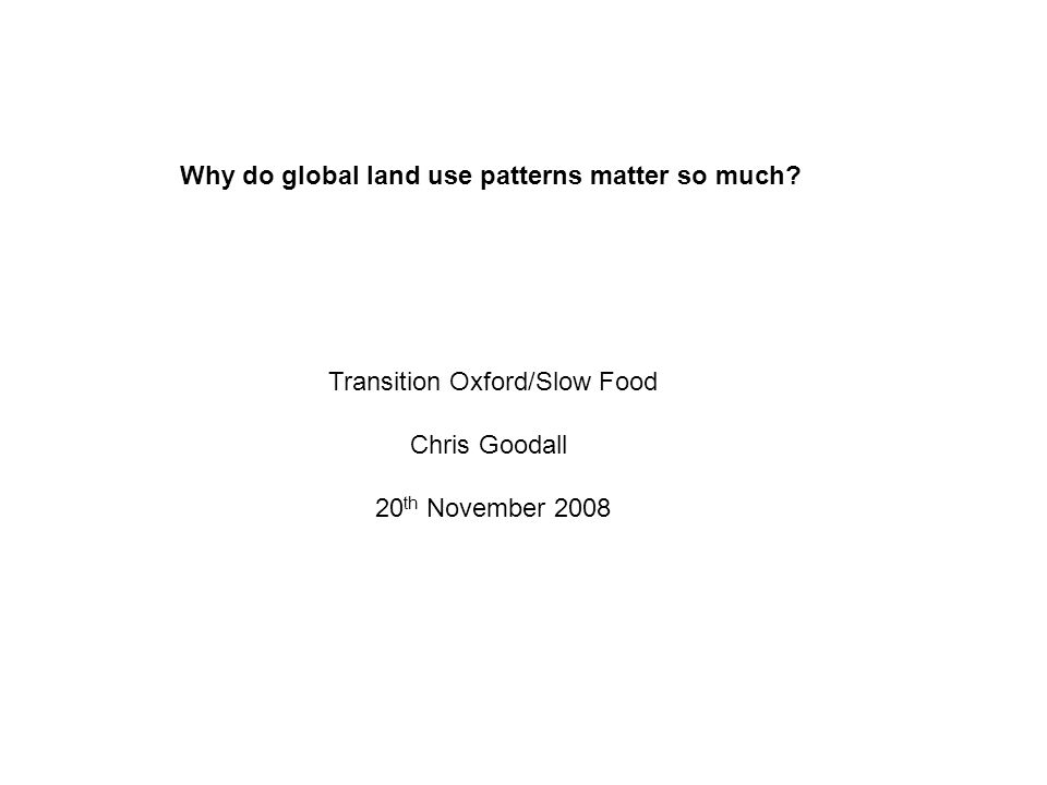 The purpose of this talk: To show that the conflict between using land to grow food and to capture energy is severe To suggest some ways of avoiding part of this conflict