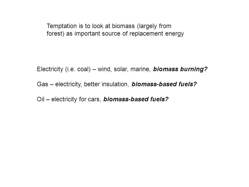 Electricity (i.e. coal) – wind, solar, marine, biomass burning.