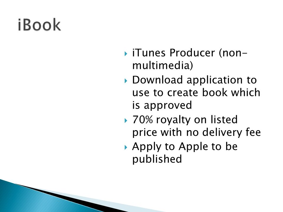 iTunes Producer (non- multimedia) Download application to use to create book which is approved 70% royalty on listed price with no delivery fee Apply to Apple to be published