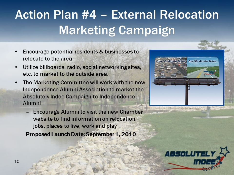 10 Action Plan #4 – External Relocation Marketing Campaign Encourage potential residents & businesses to relocate to the area Utilize billboards, radi