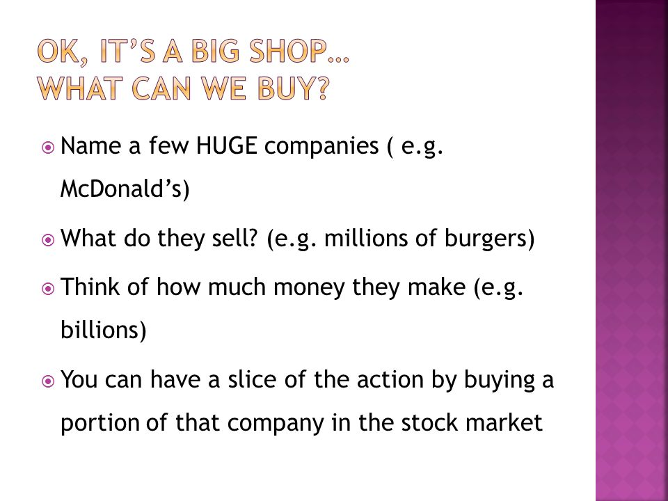 Name a few HUGE companies ( e.g.McDonalds) What do they sell.