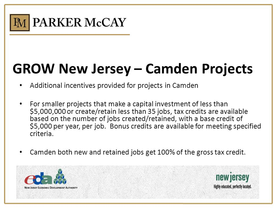 GROW New Jersey – Camden Projects Additional incentives provided for projects in Camden For smaller projects that make a capital investment of less th