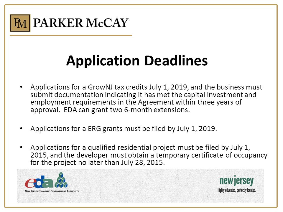 Application Deadlines Applications for a GrowNJ tax credits July 1, 2019, and the business must submit documentation indicating it has met the capital investment and employment requirements in the Agreement within three years of approval.