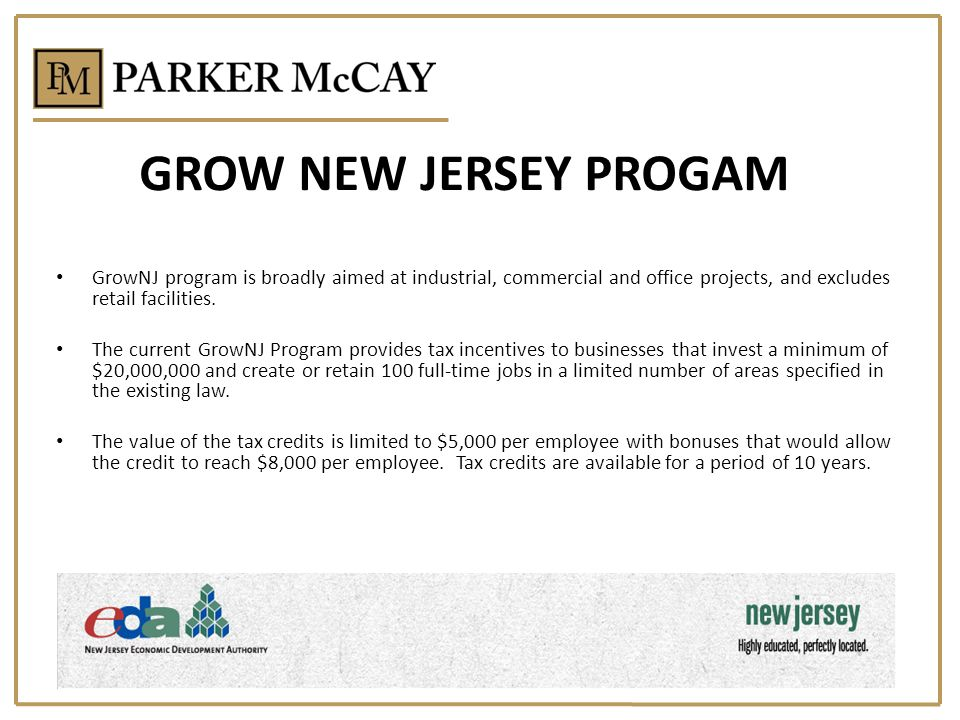 GROW NEW JERSEY PROGAM GrowNJ program is broadly aimed at industrial, commercial and office projects, and excludes retail facilities.