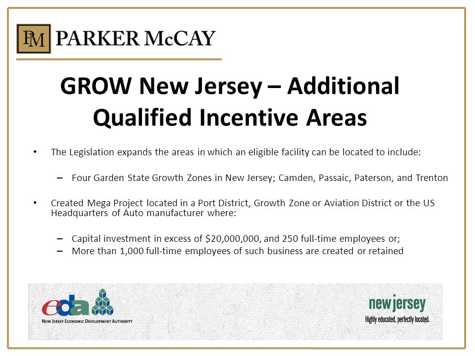 GROW New Jersey – Additional Qualified Incentive Areas The Legislation expands the areas in which an eligible facility can be located to include: – Fo