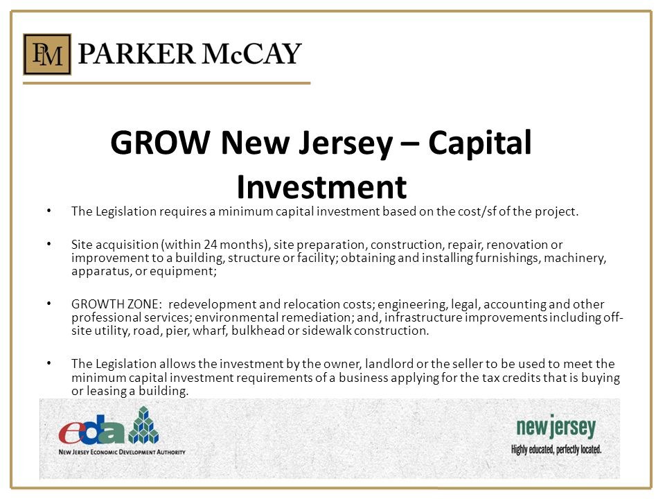 GROW New Jersey – Capital Investment The Legislation requires a minimum capital investment based on the cost/sf of the project.