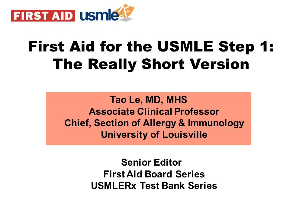 Tao Le, MD, MHS Associate Clinical Professor Chief, Section of Allergy & Immunology University of Louisville Senior Editor First Aid Board Series USML