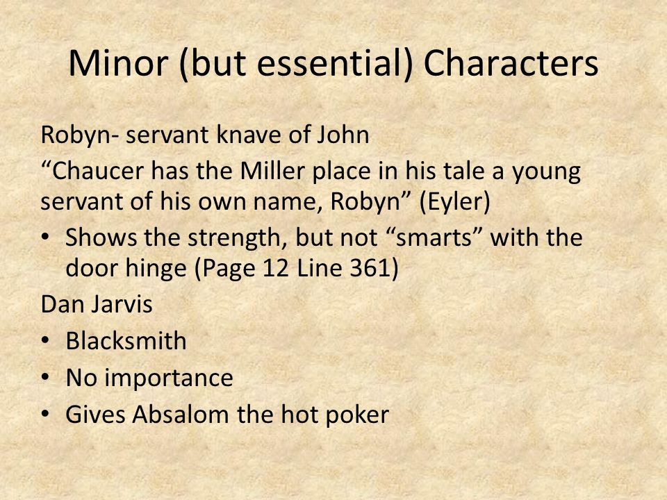Minor (but essential) Characters Robyn- servant knave of John Chaucer has the Miller place in his tale a young servant of his own name, Robyn (Eyler)